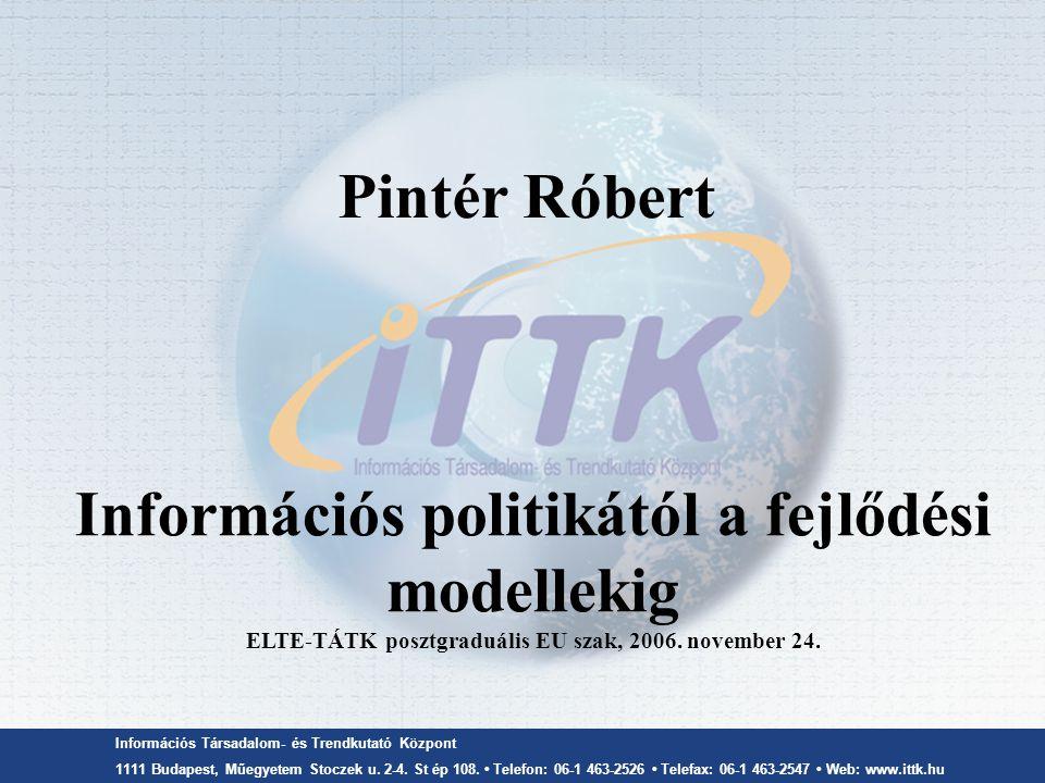 Információs Társadalom- és Trendkutató Központ 1111 Budapest, Műegyetem Stoczek u. 2-4. St ép 108. Telefon: 06-1 463-2526 Telefax: 06-1 463-2547 Web: