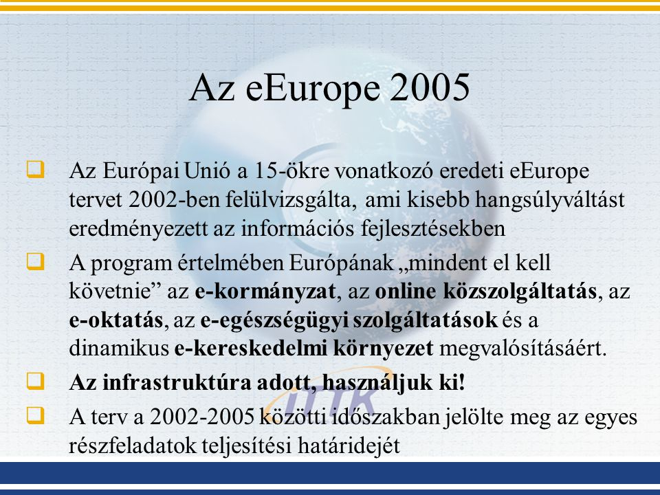 Az eEurope 2005  Az Európai Unió a 15-ökre vonatkozó eredeti eEurope tervet 2002-ben felülvizsgálta, ami kisebb hangsúlyváltást eredményezett az info