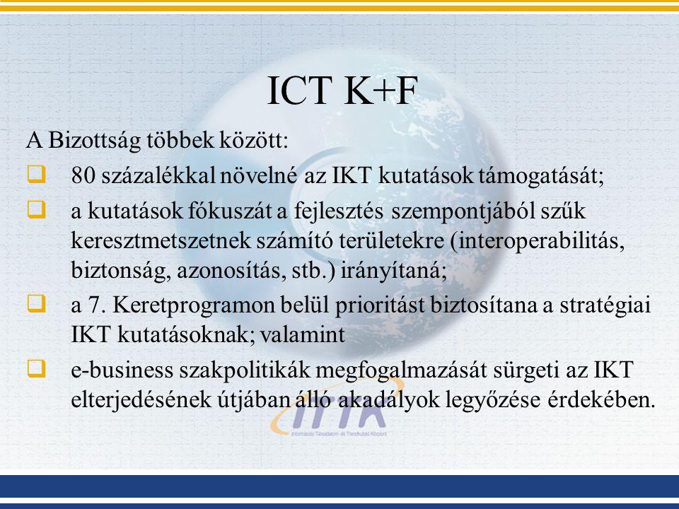 ICT K+F A Bizottság többek között:  80 százalékkal növelné az IKT kutatások támogatását;  a kutatások fókuszát a fejlesztés szempontjából szűk keres