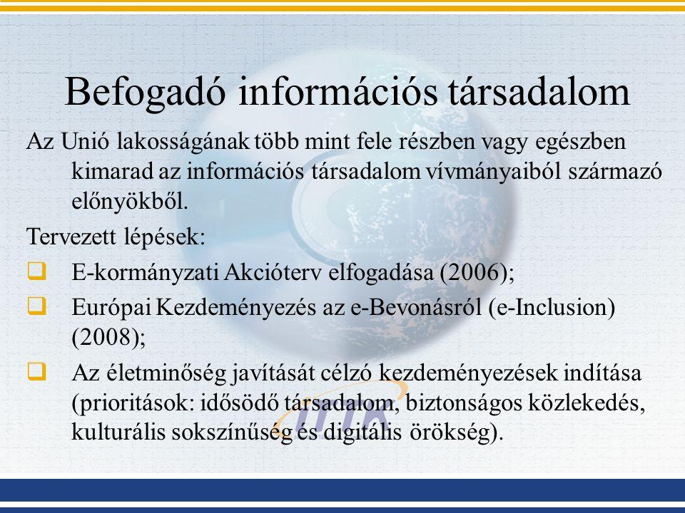 Befogadó információs társadalom Az Unió lakosságának több mint fele részben vagy egészben kimarad az információs társadalom vívmányaiból származó előn