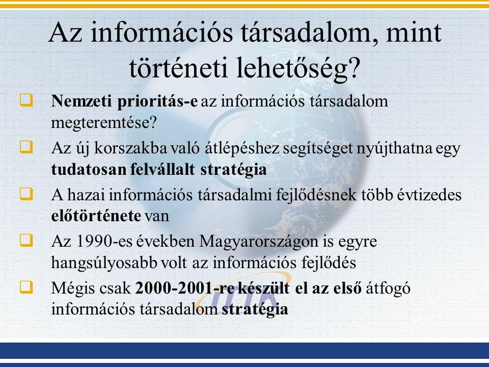 Az információs társadalom, mint történeti lehetőség?  Nemzeti prioritás-e az információs társadalom megteremtése?  Az új korszakba való átlépéshez s