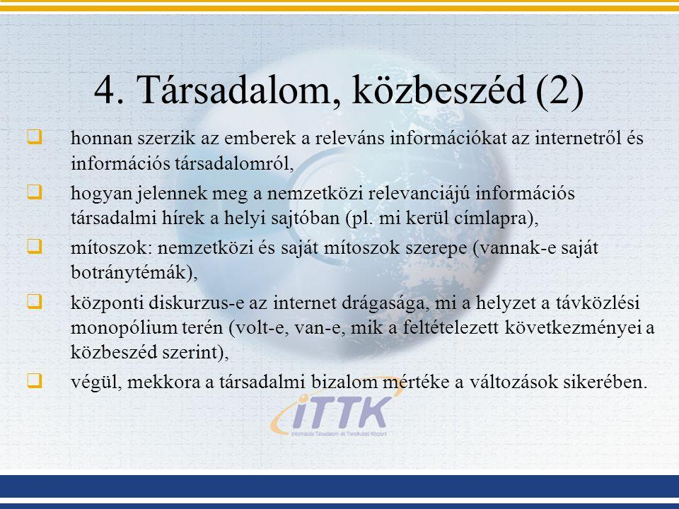 4. Társadalom, közbeszéd (2)  honnan szerzik az emberek a releváns információkat az internetről és információs társadalomról,  hogyan jelennek meg a
