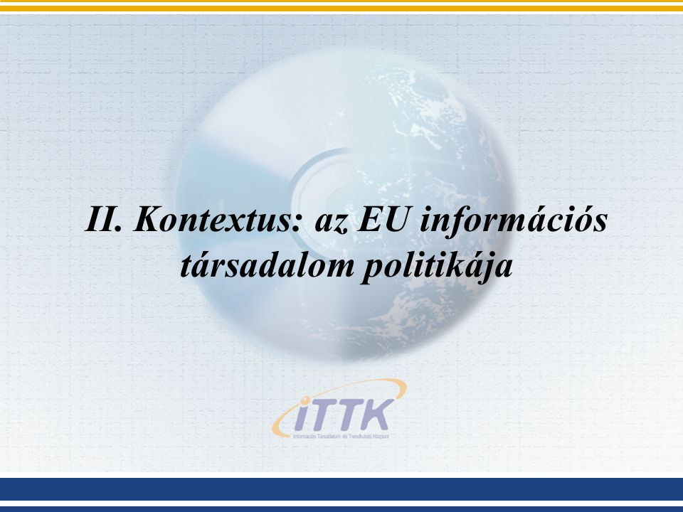 II. Kontextus: az EU információs társadalom politikája