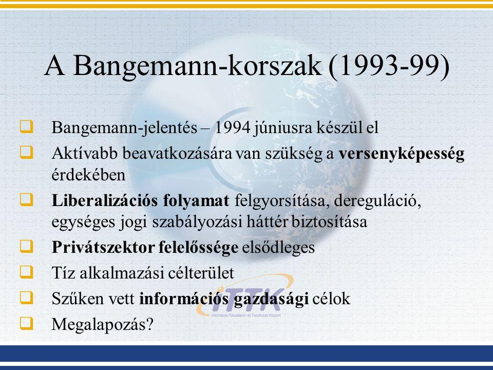 A Bangemann-korszak (1993-99)  Bangemann-jelentés – 1994 júniusra készül el  Aktívabb beavatkozására van szükség a versenyképesség érdekében  Liber