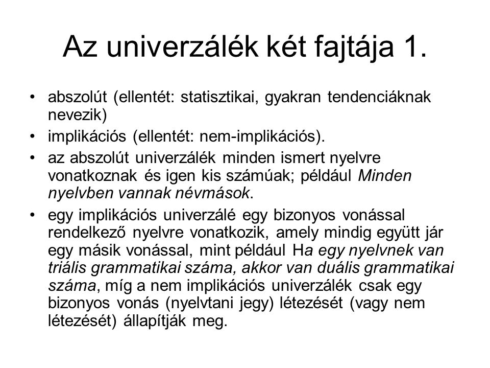 Az univerzálék két fajtája 1. abszolút (ellentét: statisztikai, gyakran tendenciáknak nevezik) implikációs (ellentét: nem-implikációs). az abszolút un