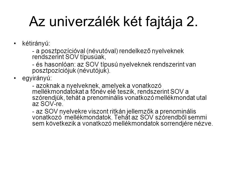 Az univerzálék két fajtája 2. kétirányú: - a posztpozícióval (névutóval) rendelkező nyelveknek rendszerint SOV típusúak, - és hasonlóan: az SOV típusú