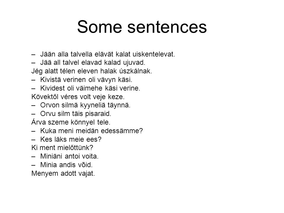 Some sentences –Jään alla talvella elävät kalat uiskentelevat.
