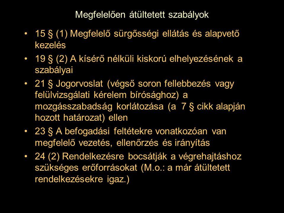 Megfelelően átültetett szabályok 15 § (1) Megfelelő sürgősségi ellátás és alapvető kezelés 19 § (2) A kísérő nélküli kiskorú elhelyezésének a szabálya
