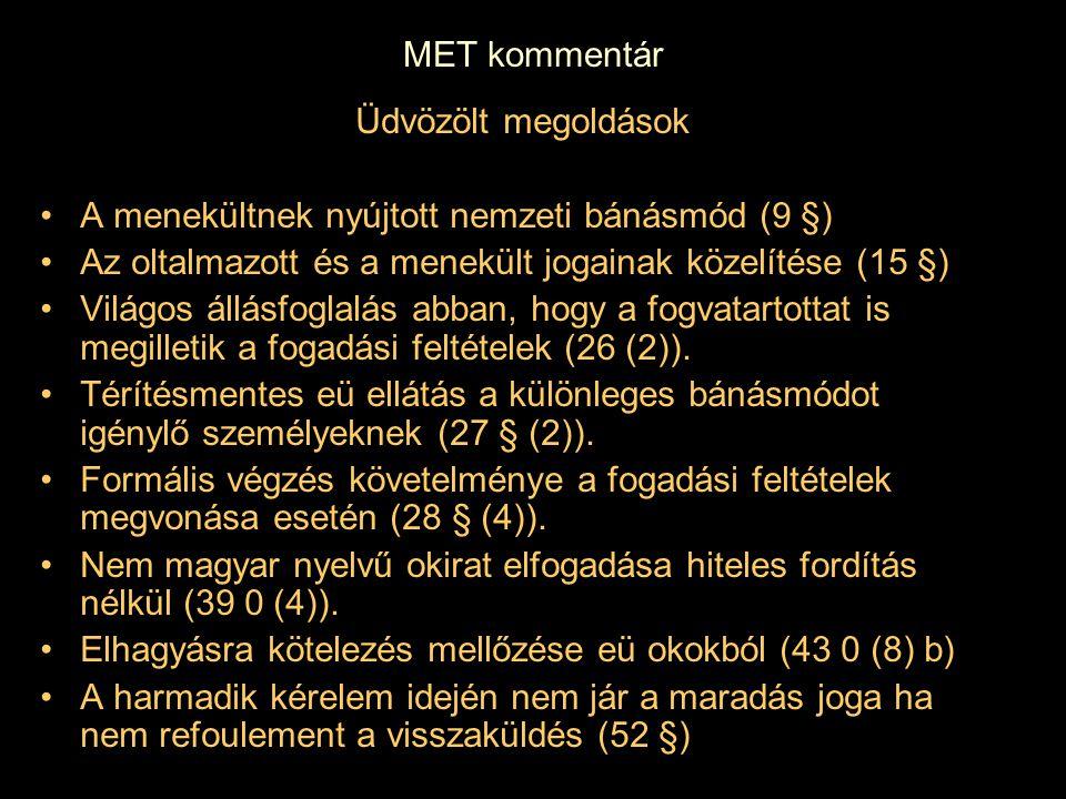 MET kommentár Üdvözölt megoldások A menekültnek nyújtott nemzeti bánásmód (9 §) Az oltalmazott és a menekült jogainak közelítése (15 §) Világos állásf