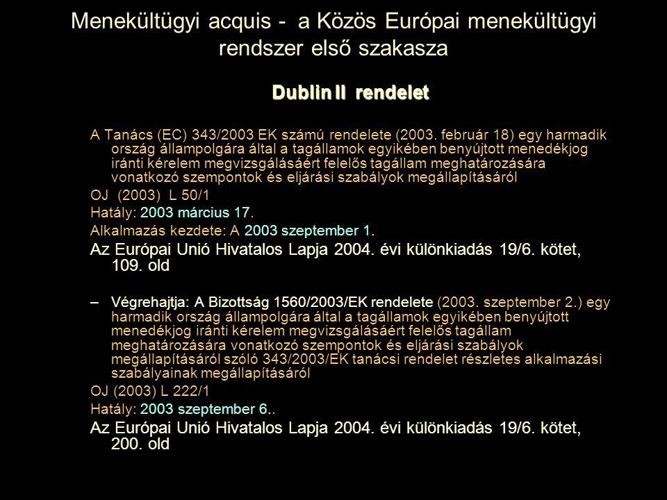 Menekültügyi acquis - a Közös Európai menekültügyi rendszer első szakasza Dublin II rendelet A Tanács (EC) 343/2003 EK számú rendelete (2003. február