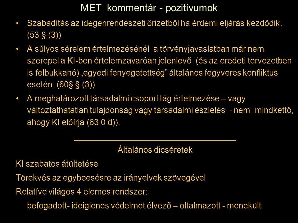 MET kommentár - pozitívumok Szabadítás az idegenrendészeti őrizetből ha érdemi eljárás kezdődik. (53 § (3)) A súlyos sérelem értelmezésénél a törvényj