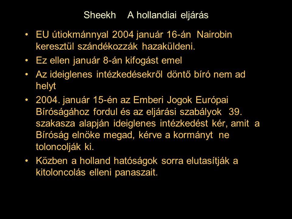 Sheekh A hollandiai eljárás EU útiokmánnyal 2004 január 16-án Nairobin keresztül szándékozzák hazaküldeni. Ez ellen január 8-án kifogást emel Az ideig