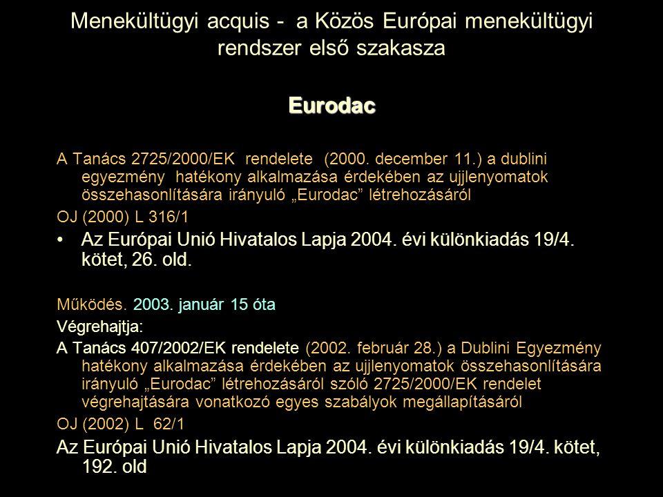 Menekültügyi acquis - a Közös Európai menekültügyi rendszer első szakasza Eurodac A Tanács 2725/2000/EK rendelete (2000. december 11.) a dublini egyez