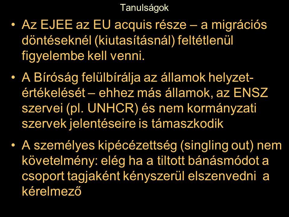 Tanulságok Az EJEE az EU acquis része – a migrációs döntéseknél (kiutasításnál) feltétlenül figyelembe kell venni. A Bíróság felülbírálja az államok h