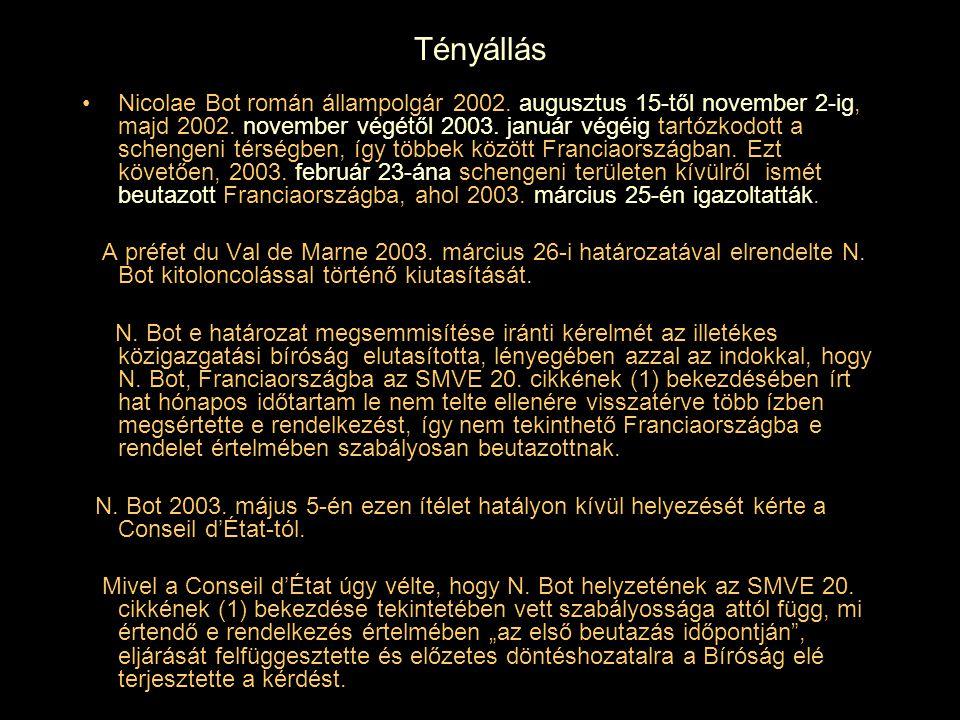 Tényállás Nicolae Bot román állampolgár 2002. augusztus 15-től november 2-ig, majd 2002. november végétől 2003. január végéig tartózkodott a schengeni