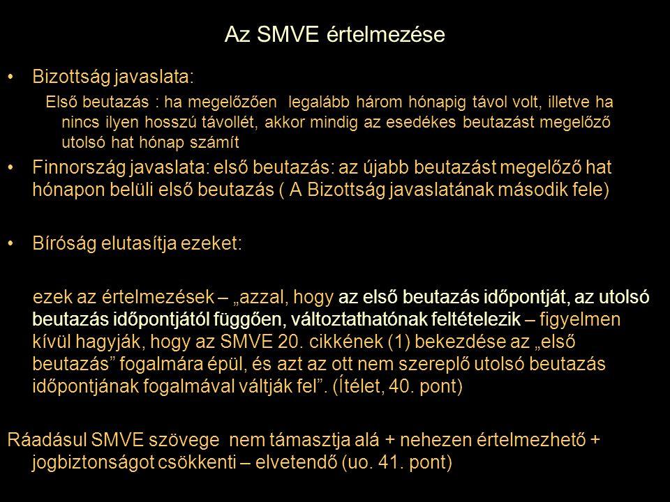 Az SMVE értelmezése Bizottság javaslata: Első beutazás : ha megelőzően legalább három hónapig távol volt, illetve ha nincs ilyen hosszú távollét, akko