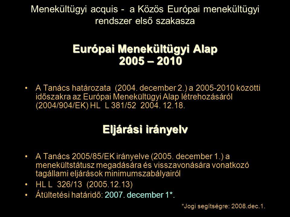 Menekültügyi acquis - a Közös Európai menekültügyi rendszer első szakasza Európai Menekültügyi Alap 2005 – 2010 A Tanács határozata (2004. december 2.