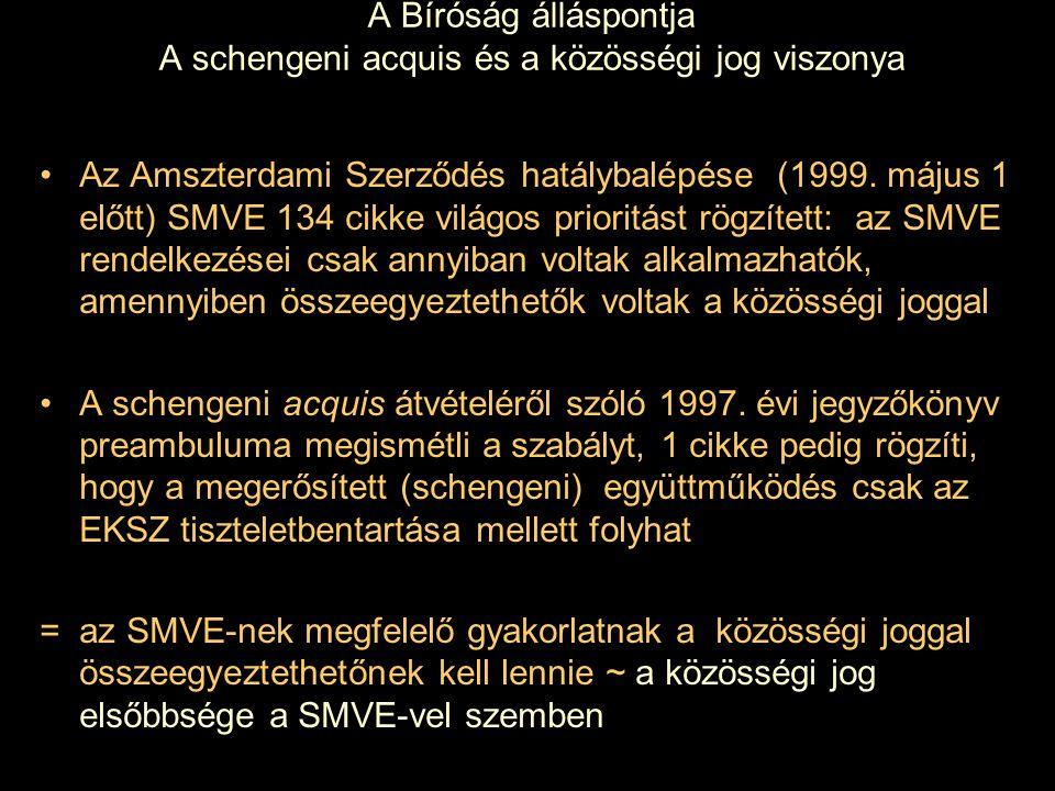 A Bíróság álláspontja A schengeni acquis és a közösségi jog viszonya Az Amszterdami Szerződés hatálybalépése (1999. május 1 előtt) SMVE 134 cikke vilá