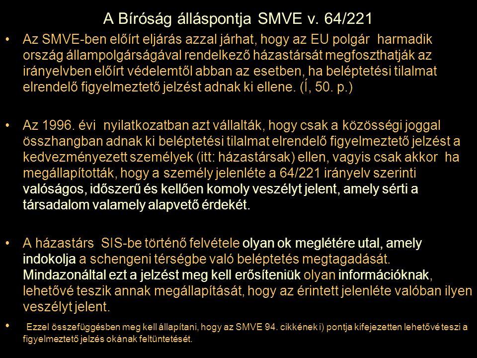A Bíróság álláspontja SMVE v. 64/221 Az SMVE-ben előírt eljárás azzal járhat, hogy az EU polgár harmadik ország állampolgárságával rendelkező házastár
