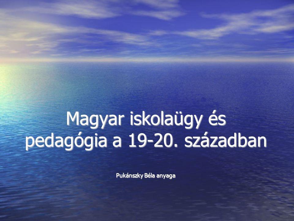 Magyar iskolaügy és pedagógia a 19-20. században Pukánszky Béla anyaga