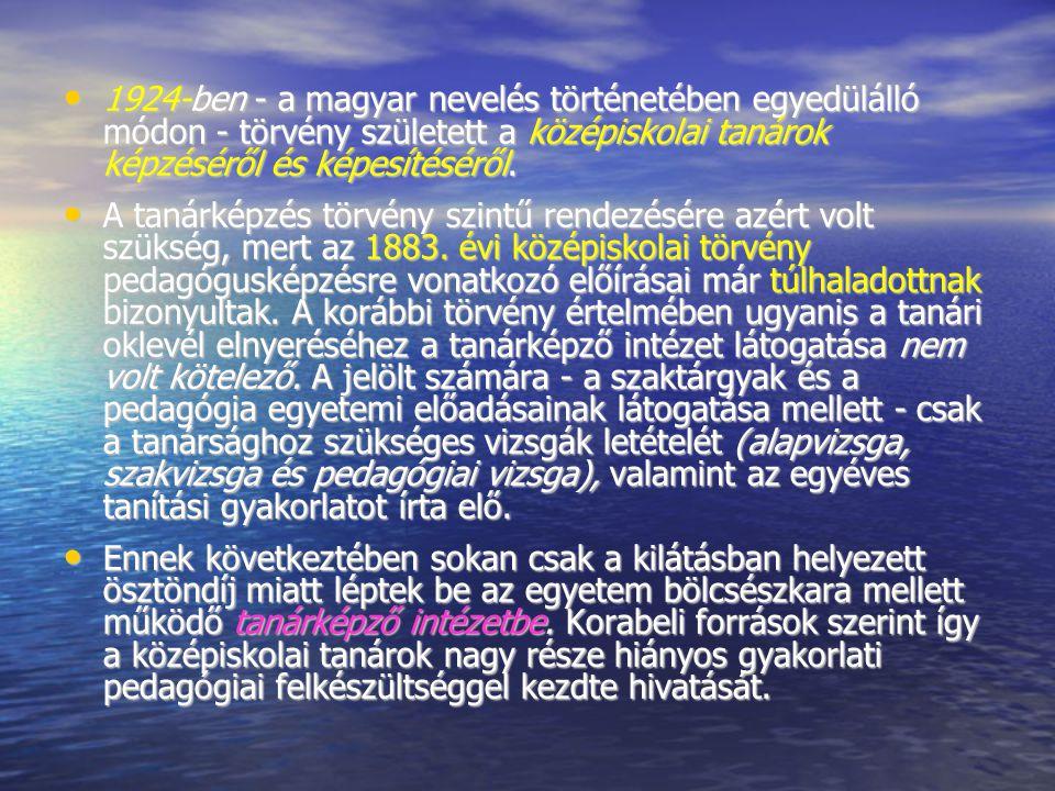 1924-ben - a magyar nevelés történetében egyedülálló módon - törvény született a középiskolai tanárok képzéséről és képesítéséről. 1924-ben - a magyar