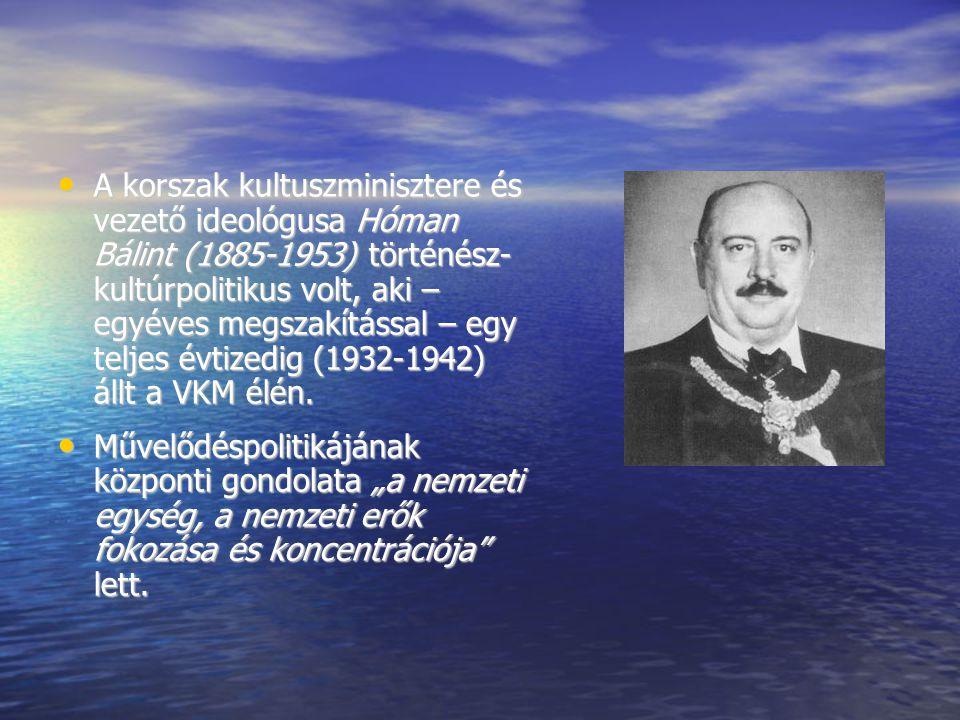 A korszak kultuszminisztere és vezető ideológusa Hóman Bálint (1885-1953) történész- kultúrpolitikus volt, aki – egyéves megszakítással – egy teljes évtizedig (1932-1942) állt a VKM élén.