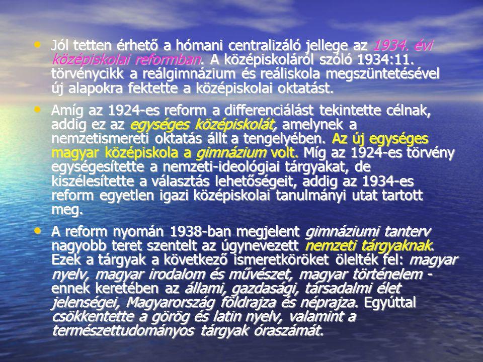 Jól tetten érhető a hómani centralizáló jellege az 1934. évi középiskolai reformban. A középiskoláról szóló 1934:11. törvénycikk a reálgimnázium és re