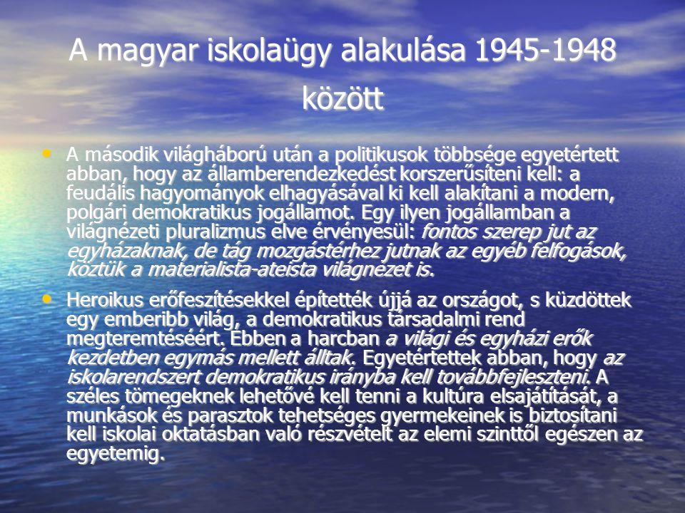 A magyar iskolaügy alakulása 1945-1948 között A második világháború után a politikusok többsége egyetértett abban, hogy az államberendezkedést korszerűsíteni kell: a feudális hagyományok elhagyásával ki kell alakítani a modern, polgári demokratikus jogállamot.