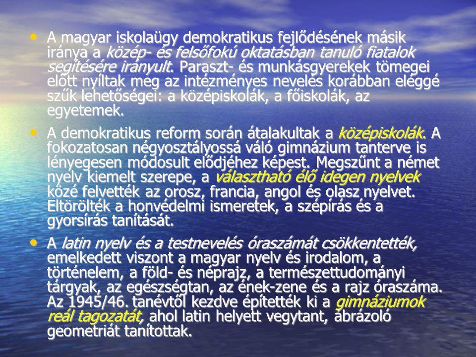 A magyar iskolaügy demokratikus fejlődésének másik iránya a közép- és felsőfokú oktatásban tanuló fiatalok segítésére irányult. Paraszt- és munkásgyer