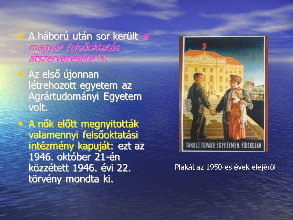 A háború után sor került a magyar felsőoktatás átszervezésére is. A háború után sor került a magyar felsőoktatás átszervezésére is. Az első újonnan lé