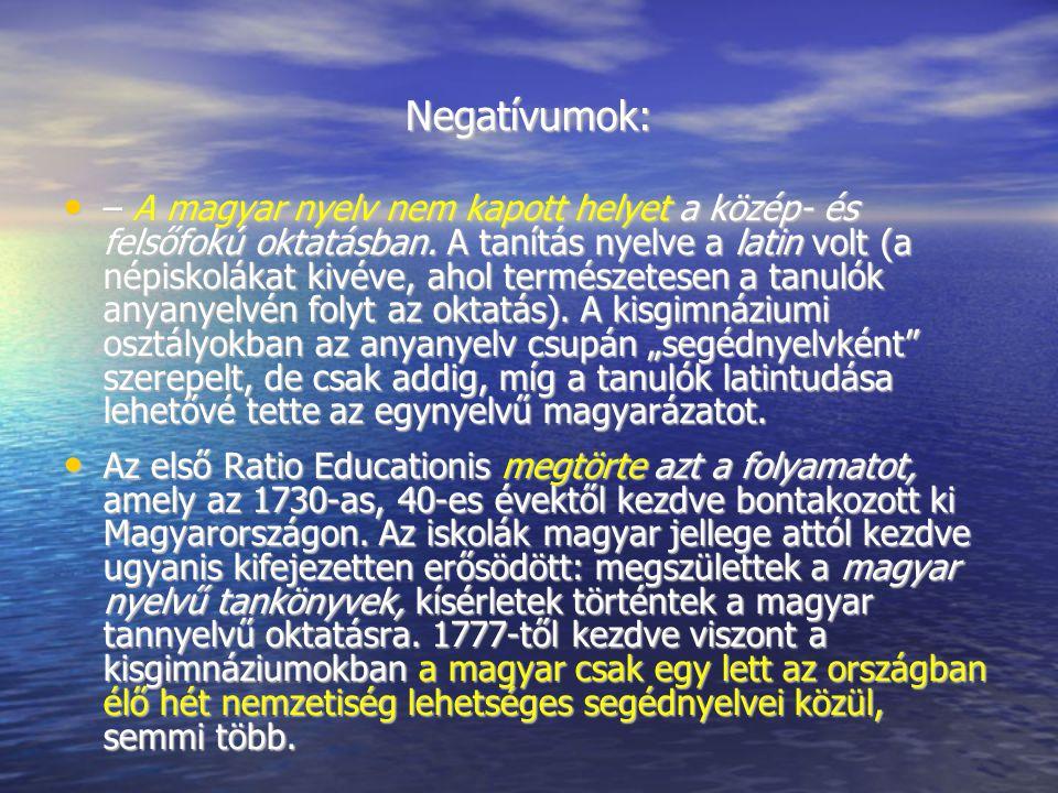 Negatívumok: – A magyar nyelv nem kapott helyet a közép- és felsőfokú oktatásban. A tanítás nyelve a latin volt (a népiskolákat kivéve, ahol természet