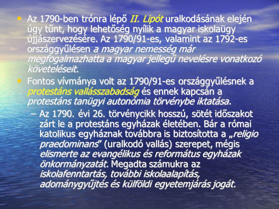 Az 1790-ben trónra lépő II. Lipót uralkodásának elején úgy tűnt, hogy lehetőség nyílik a magyar iskolaügy újjászervezésére. Az 1790/91-es, valamint a