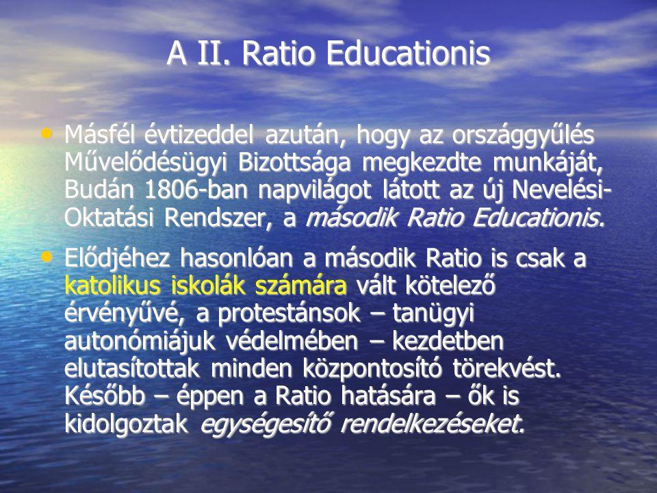 A II. Ratio Educationis Másfél évtizeddel azután, hogy az országgyűlés Művelődésügyi Bizottsága megkezdte munkáját, Budán 1806-ban napvilágot látott a