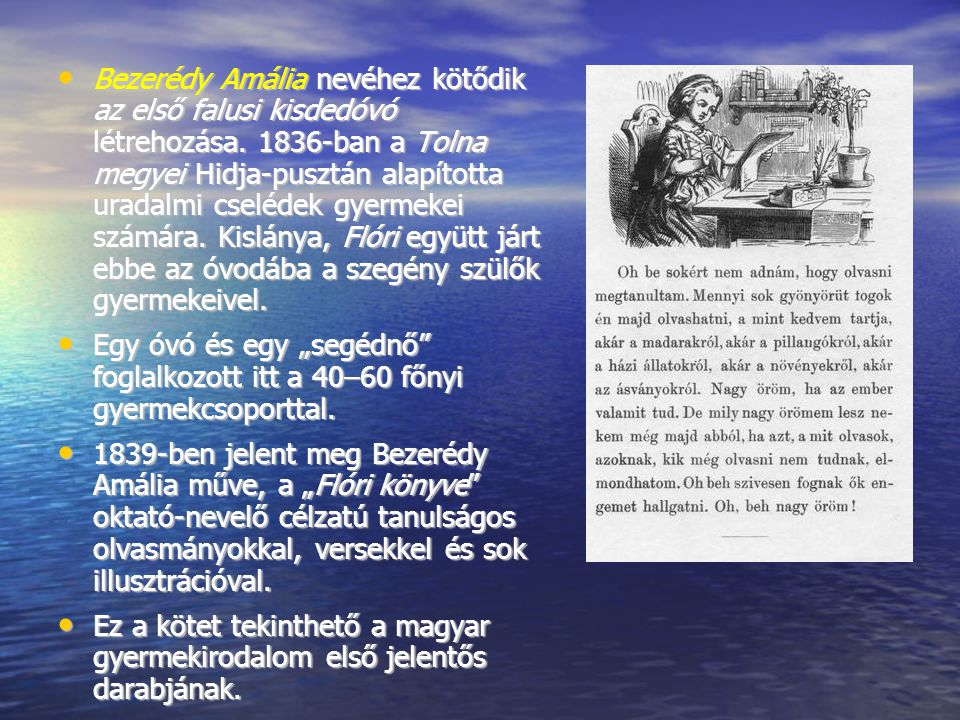 Bezerédy Amália nevéhez kötődik az első falusi kisdedóvó létrehozása. 1836-ban a Tolna megyei Hidja-pusztán alapította uradalmi cselédek gyermekei szá