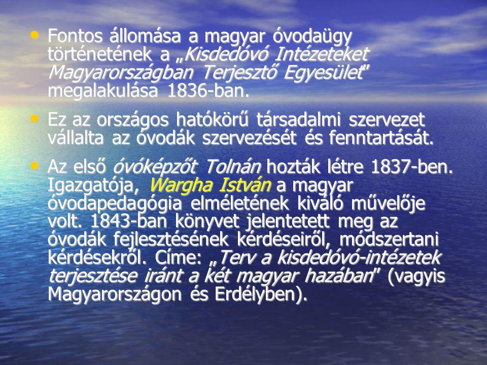 """Fontos állomása a magyar óvodaügy történetének a """"Kisdedóvó Intézeteket Magyarországban Terjesztő Egyesület"""" megalakulása 1836-ban. Fontos állomása a"""