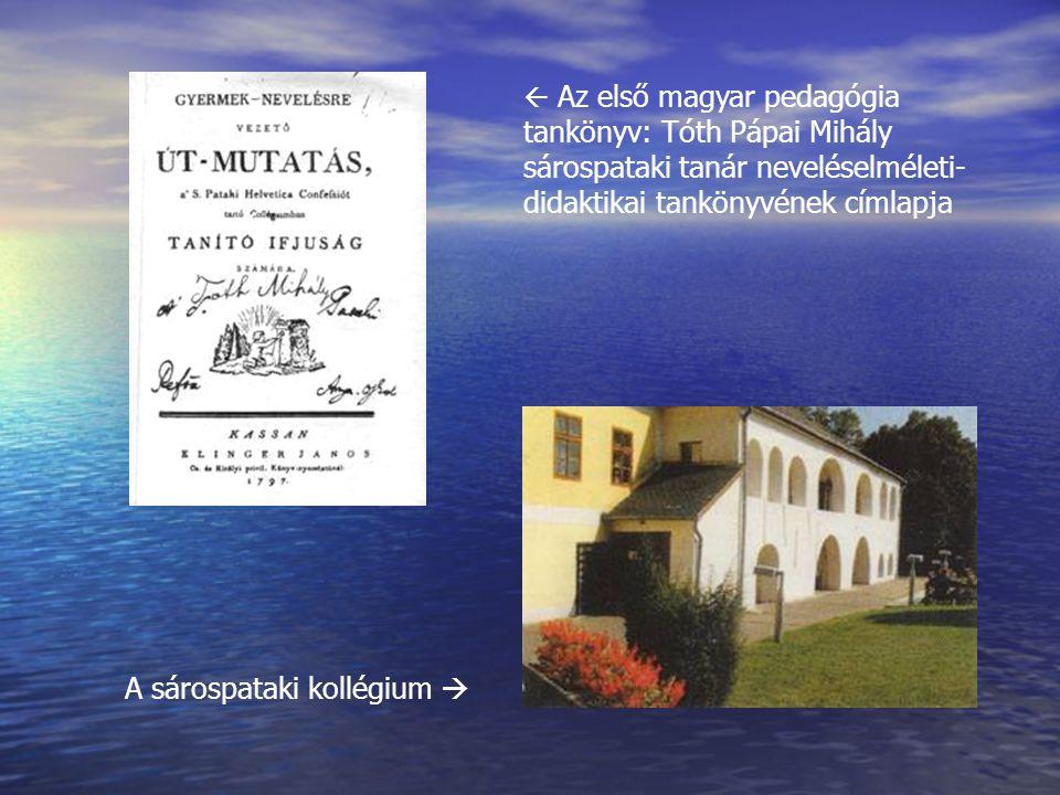  Az első magyar pedagógia tankönyv: Tóth Pápai Mihály sárospataki tanár neveléselméleti- didaktikai tankönyvének címlapja A sárospataki kollégium 