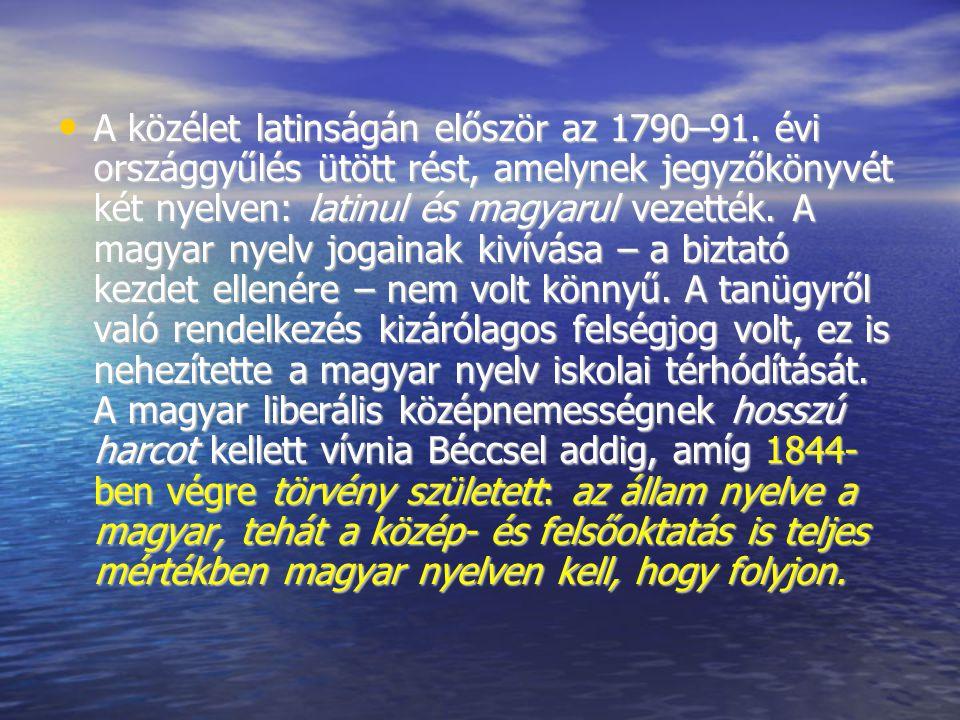 A közélet latinságán először az 1790–91. évi országgyűlés ütött rést, amelynek jegyzőkönyvét két nyelven: latinul és magyarul vezették. A magyar nyelv