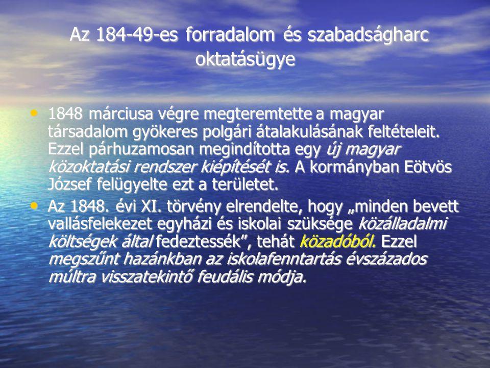Az 184-49-es forradalom és szabadságharc oktatásügye Az 184-49-es forradalom és szabadságharc oktatásügye 1848 márciusa végre megteremtette a magyar társadalom gyökeres polgári átalakulásának feltételeit.