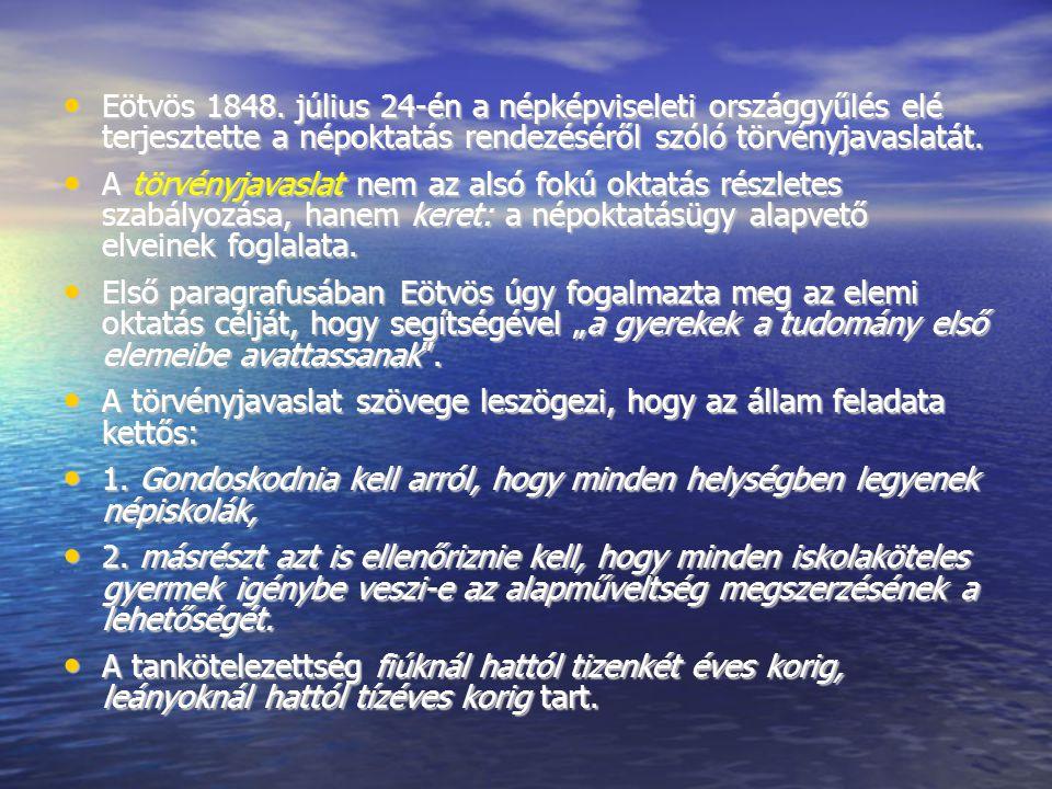 Eötvös 1848. július 24-én a népképviseleti országgyűlés elé terjesztette a népoktatás rendezéséről szóló törvényjavaslatát. Eötvös 1848. július 24-én