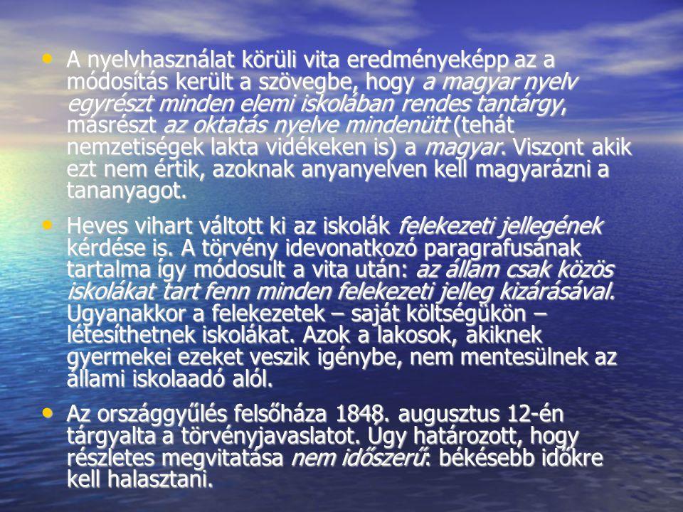 A nyelvhasználat körüli vita eredményeképp az a módosítás került a szövegbe, hogy a magyar nyelv egyrészt minden elemi iskolában rendes tantárgy, másrészt az oktatás nyelve mindenütt (tehát nemzetiségek lakta vidékeken is) a magyar.
