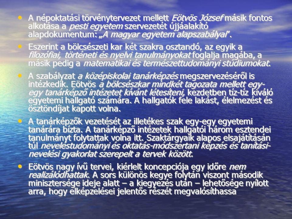 """A népoktatási törvénytervezet mellett Eötvös József másik fontos alkotása a pesti egyetem szervezetét újjáalakító alapdokumentum: """"A magyar egyetem alapszabályai ."""