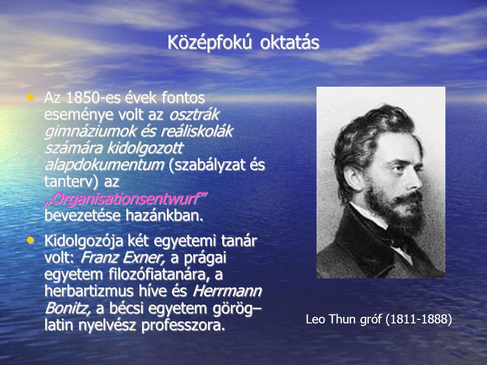 Középfokú oktatás Az 1850-es évek fontos eseménye volt az osztrák gimnáziumok és reáliskolák számára kidolgozott alapdokumentum (szabályzat és tanterv