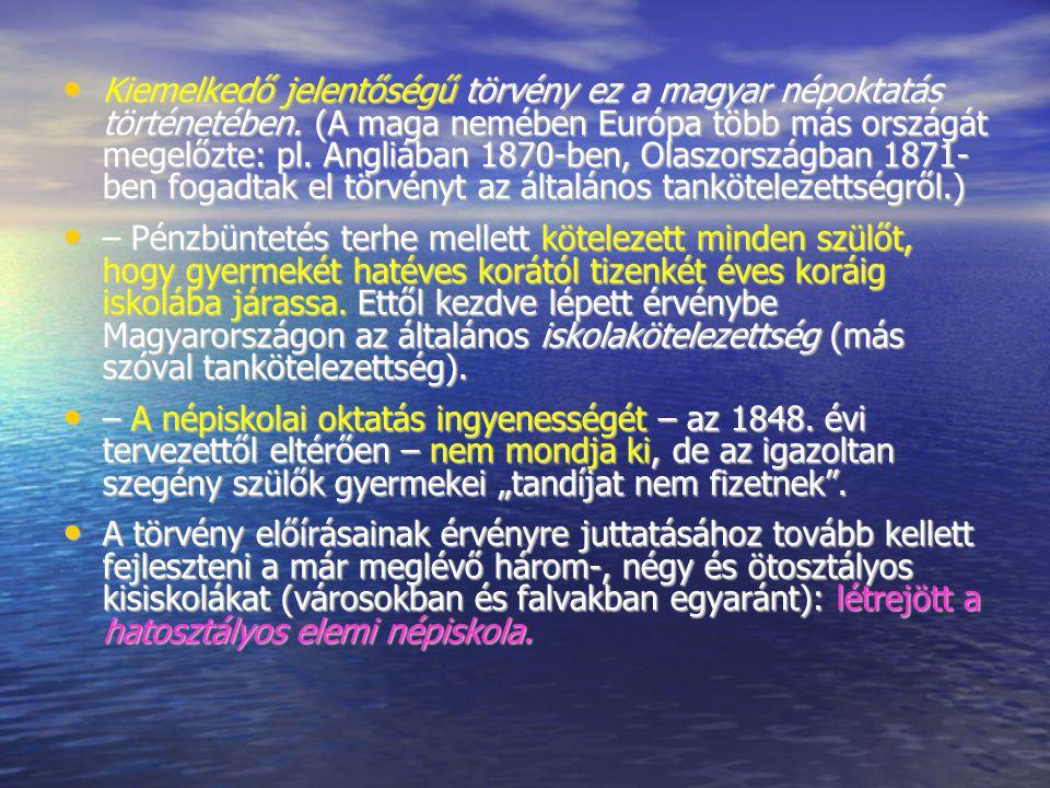 Kiemelkedő jelentőségű törvény ez a magyar népoktatás történetében. (A maga nemében Európa több más országát megelőzte: pl. Angliában 1870-ben, Olaszo