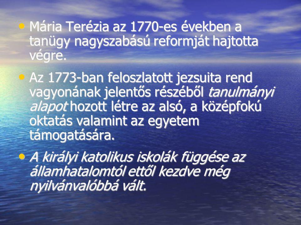 Mária Terézia az 1770-es években a tanügy nagyszabású reformját hajtotta végre. Mária Terézia az 1770-es években a tanügy nagyszabású reformját hajtot