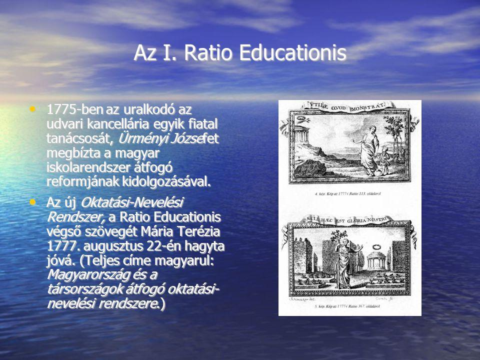 Az I. Ratio Educationis 1775-ben az uralkodó az udvari kancellária egyik fiatal tanácsosát, Ürményi Józsefet megbízta a magyar iskolarendszer átfogó r