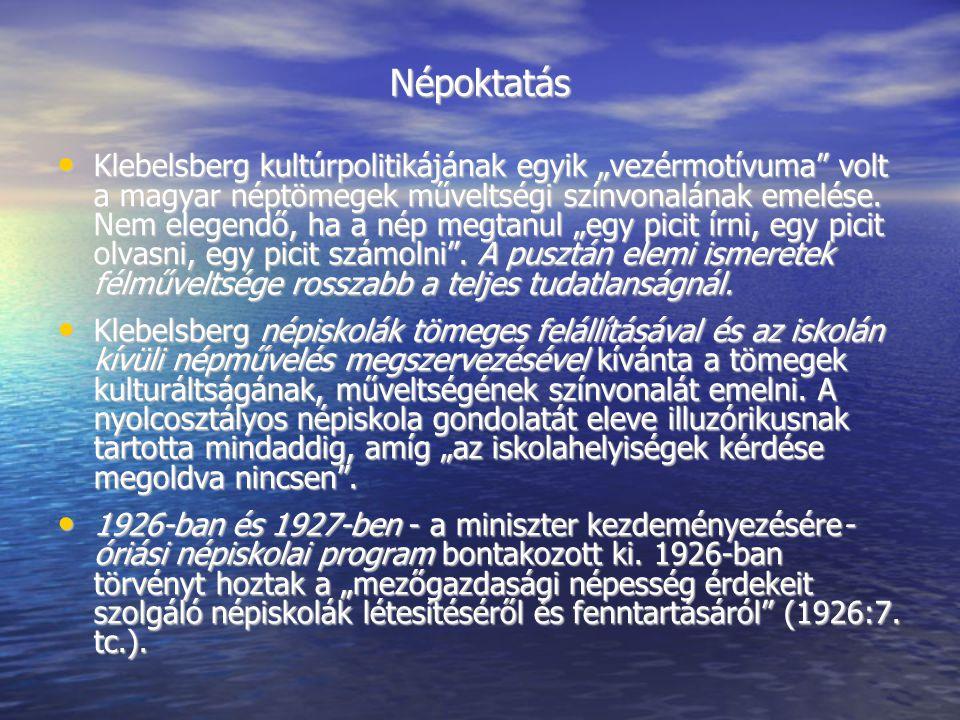 """Népoktatás Klebelsberg kultúrpolitikájának egyik """"vezérmotívuma volt a magyar néptömegek műveltségi színvonalának emelése."""