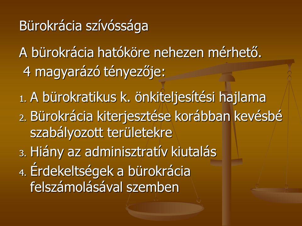 Bürokrácia szívóssága A bürokrácia hatóköre nehezen mérhető. 4 magyarázó tényezője: 4 magyarázó tényezője: 1. A bürokratikus k. önkiteljesítési hajlam