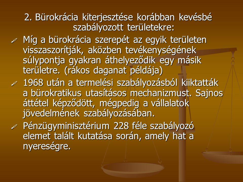 2. Bürokrácia kiterjesztése korábban kevésbé szabályozott területekre:  Míg a bürokrácia szerepét az egyik területen visszaszorítják, aközben tevéken
