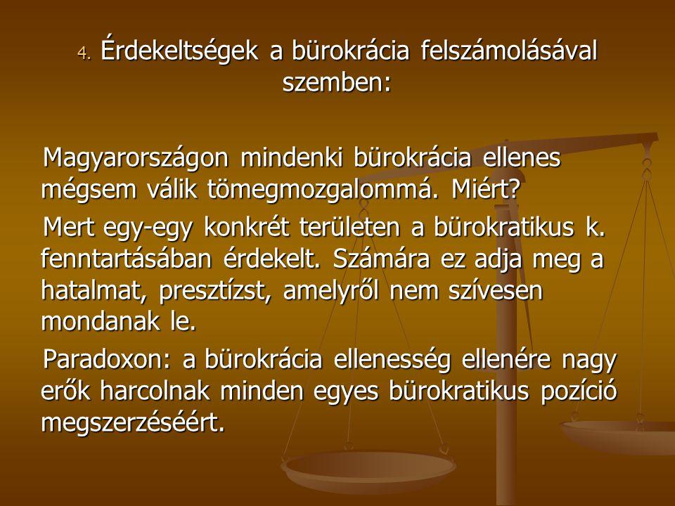 4. Érdekeltségek a bürokrácia felszámolásával szemben: Magyarországon mindenki bürokrácia ellenes mégsem válik tömegmozgalommá. Miért? Mert egy-egy ko