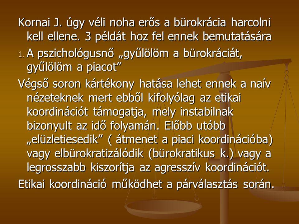 """Kornai J. úgy véli noha erős a bürokrácia harcolni kell ellene. 3 példát hoz fel ennek bemutatására 1. A pszichológusnő """"gyűlölöm a bürokráciát, gyűlö"""